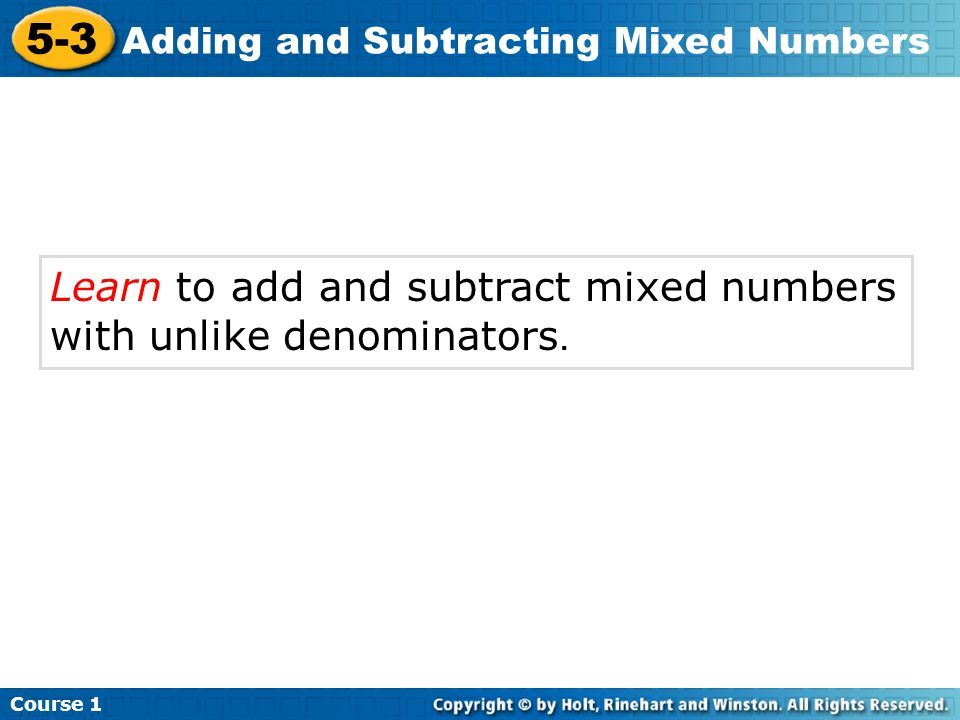 Learn to add and subtract mixed numbers with unlike denominators.