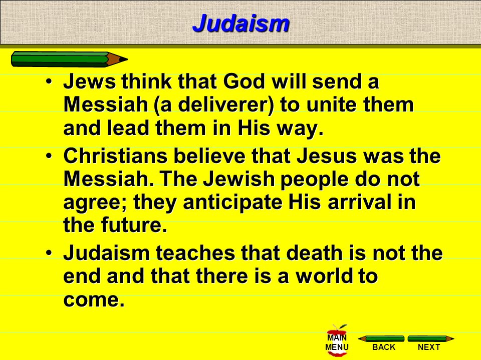 Judaism Jews think that God will send a Messiah (a deliverer) to unite them and lead them in His way.