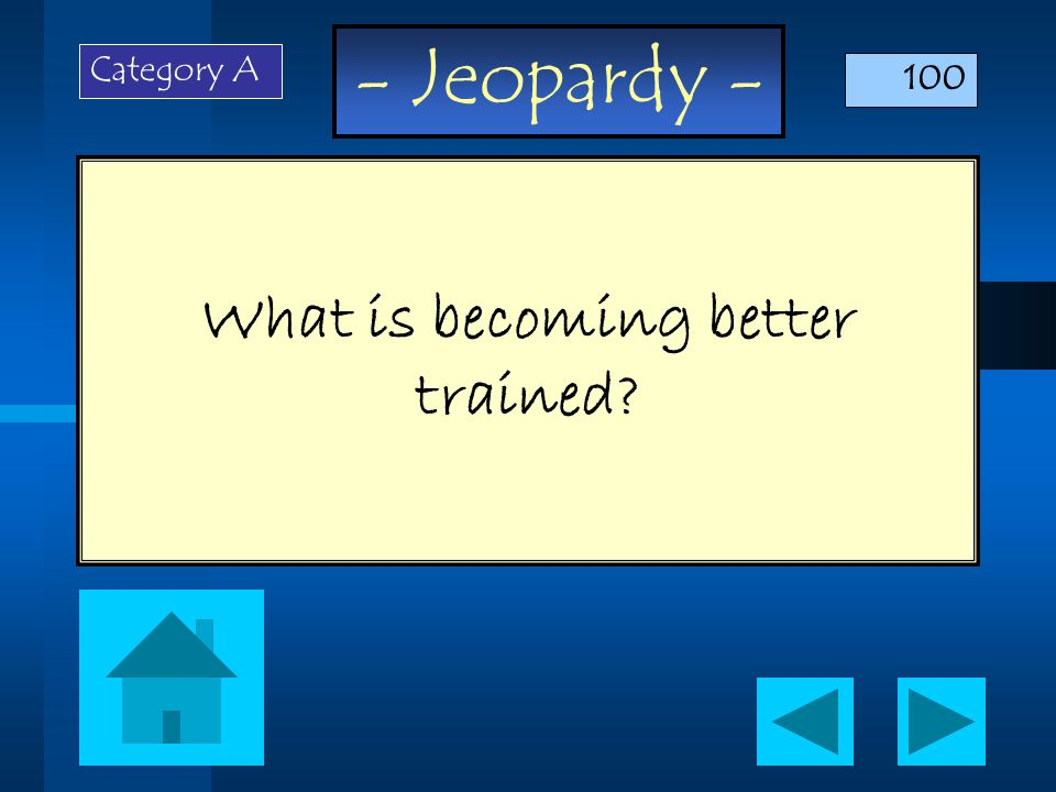 What is becoming better trained