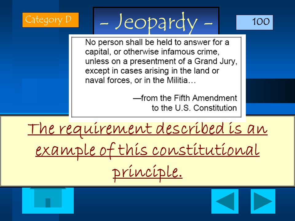 Category D 100 The requirement described is an example of this constitutional principle.