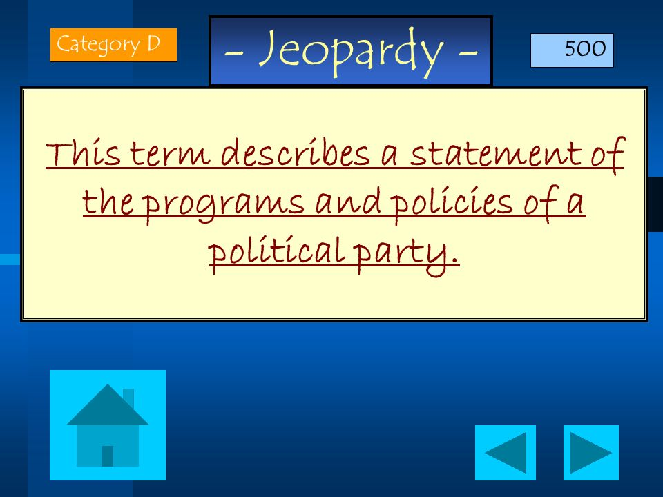Category D 500 This term describes a statement of the programs and policies of a political party.