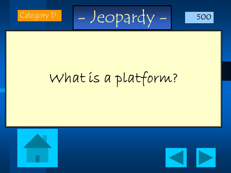 Category D 500 What is a platform
