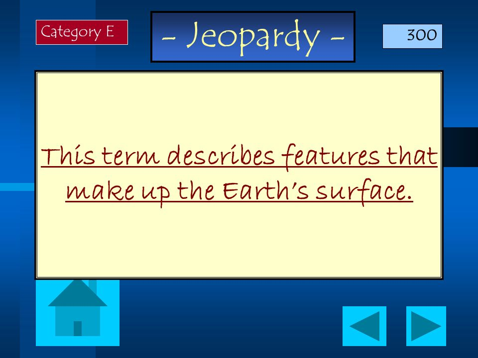 This term describes features that make up the Earth's surface.