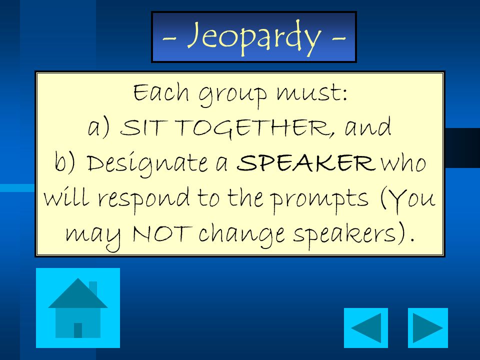 Each group must: a) SIT TOGETHER, and b) Designate a SPEAKER who will respond to the prompts (You may NOT change speakers).