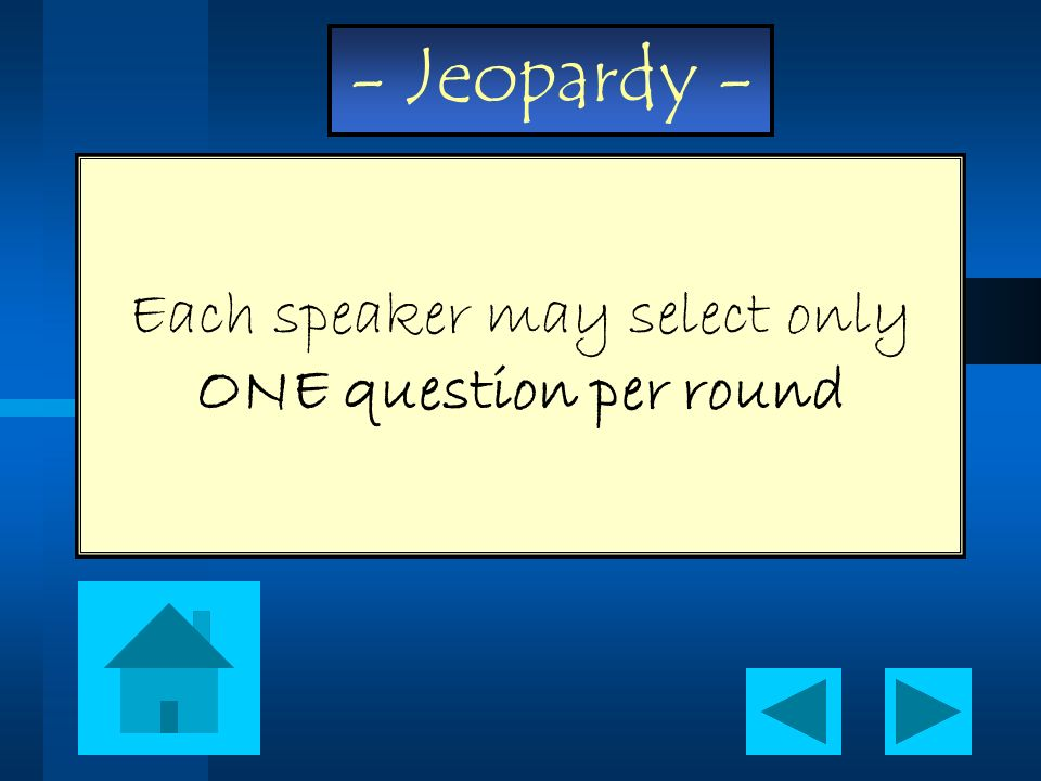 Each speaker may select only ONE question per round