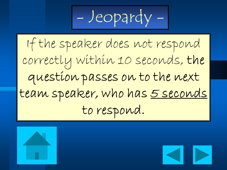 If the speaker does not respond correctly within 10 seconds, the question passes on to the next team speaker, who has 5 seconds to respond.
