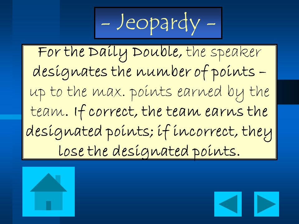 For the Daily Double, the speaker designates the number of points – up to the max.