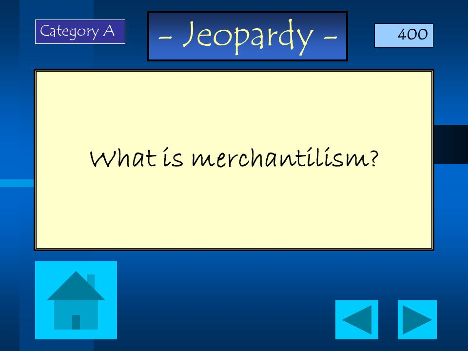 Category A 400 What is merchantilism