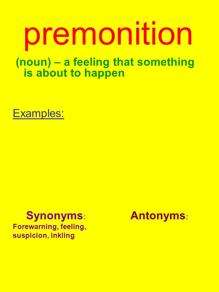 premonition (noun) – a feeling that something is about to happen