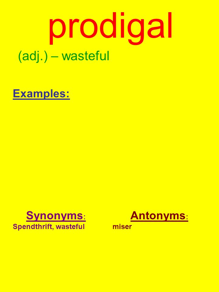 prodigal Examples: Synonyms: Antonyms: (adj.) – wasteful