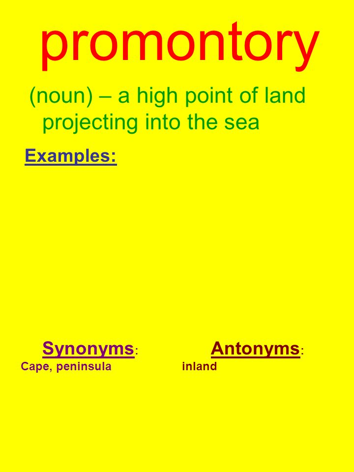 promontory Examples: Synonyms: Antonyms: