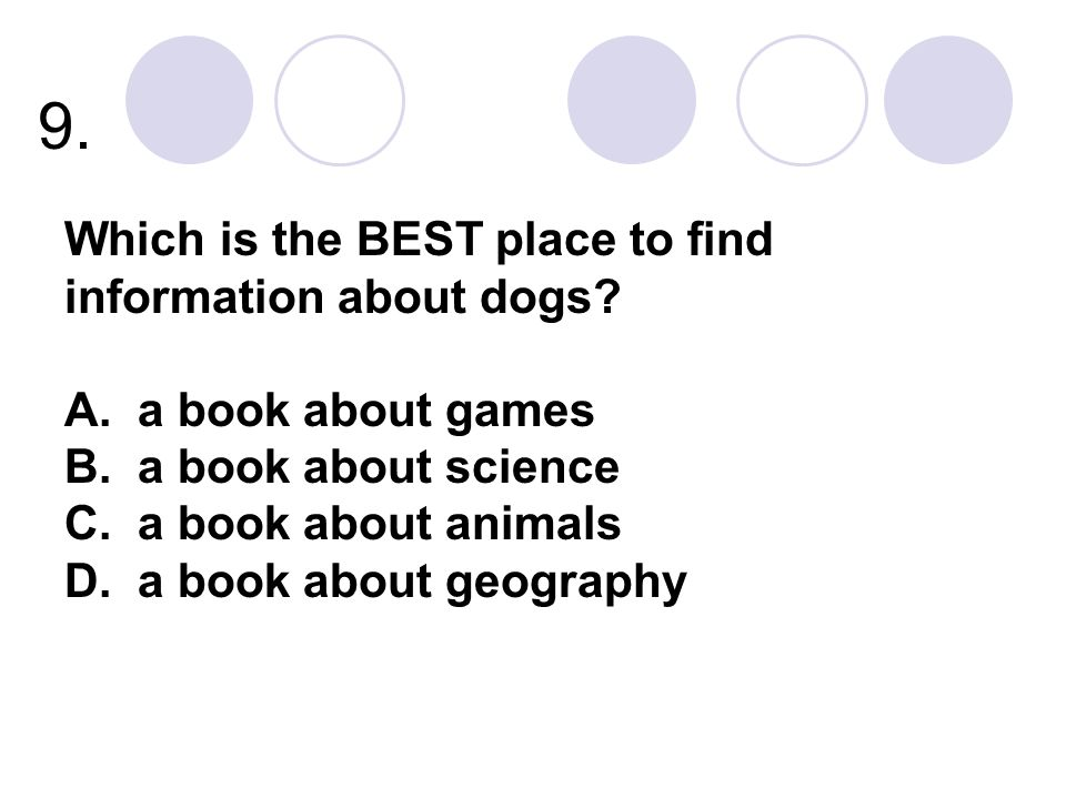9. Which is the BEST place to find information about dogs