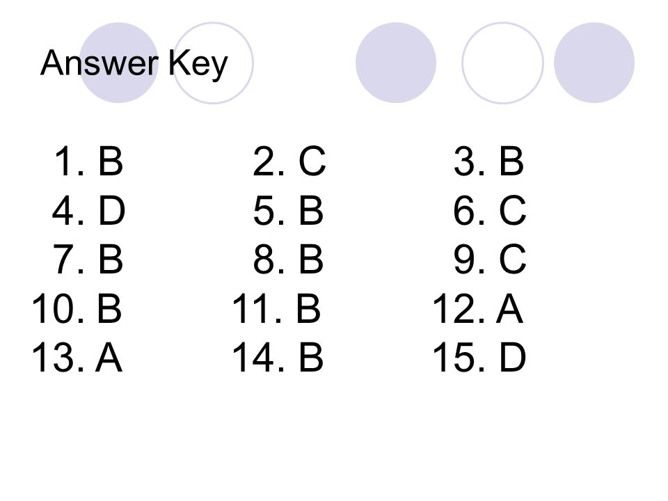 Answer Key 1. B 2. C 3. B. 4. D 5. B 6. C. 7. B 8. B 9. C. 10. B 11. B 12. A.