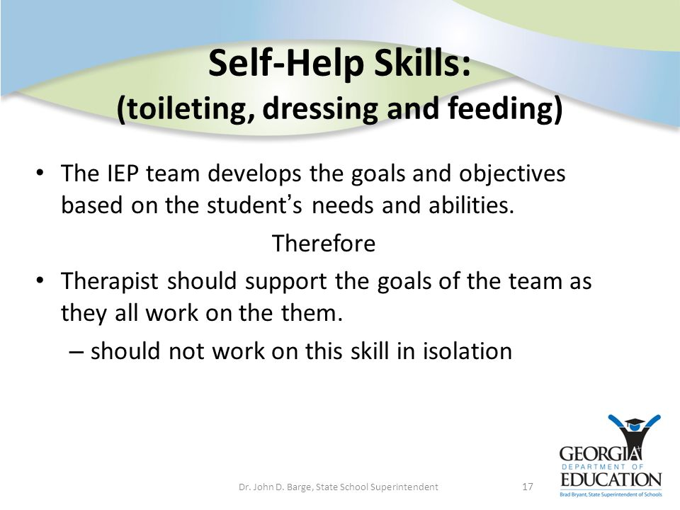 Self-Help Skills: (toileting, dressing and feeding)