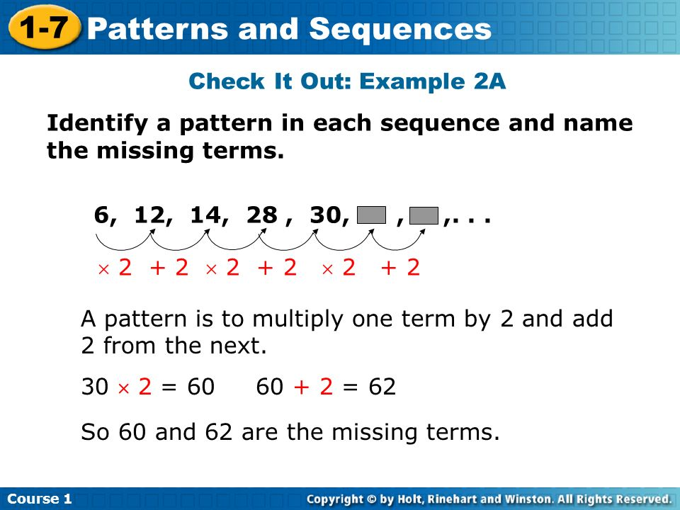 Check It Out: Example 2A Identify a pattern in each sequence and name the missing terms. 6, 12, 14, 28 , 30, , ,. . .