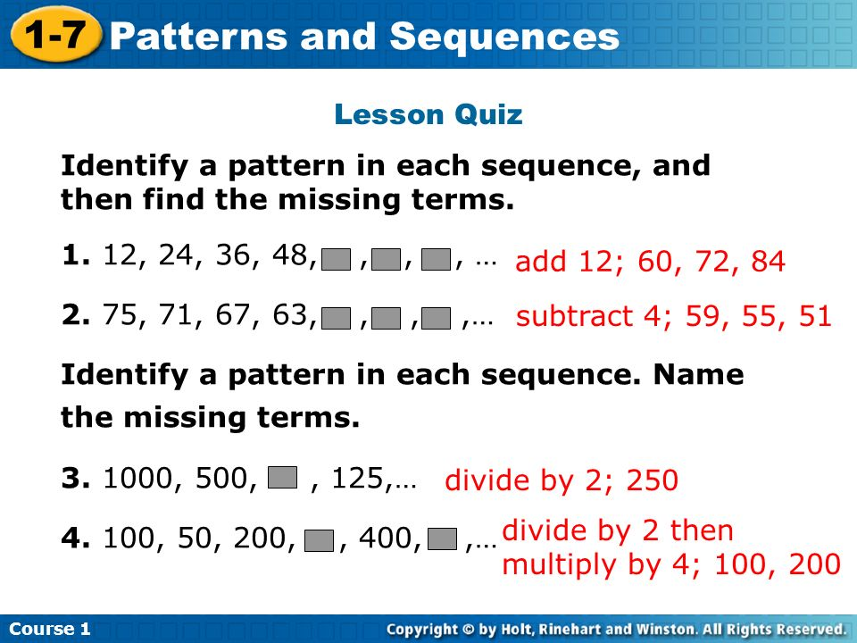 Lesson Quiz Identify a pattern in each sequence, and then find the missing terms. 1. 12, 24, 36, 48, , , , …