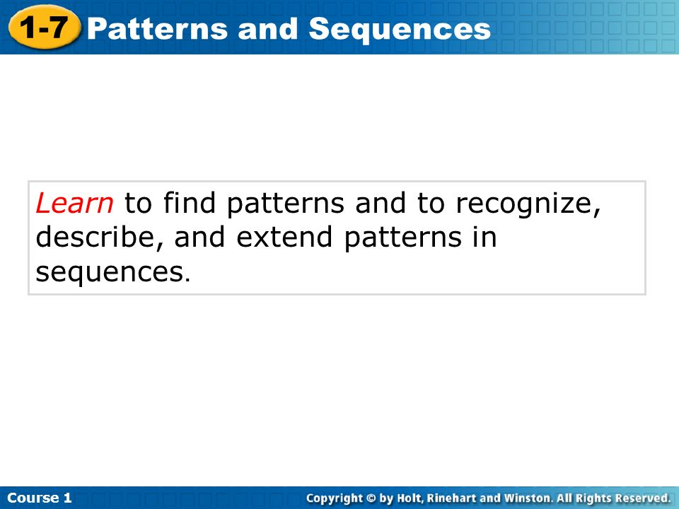 Learn to find patterns and to recognize, describe, and extend patterns in sequences.