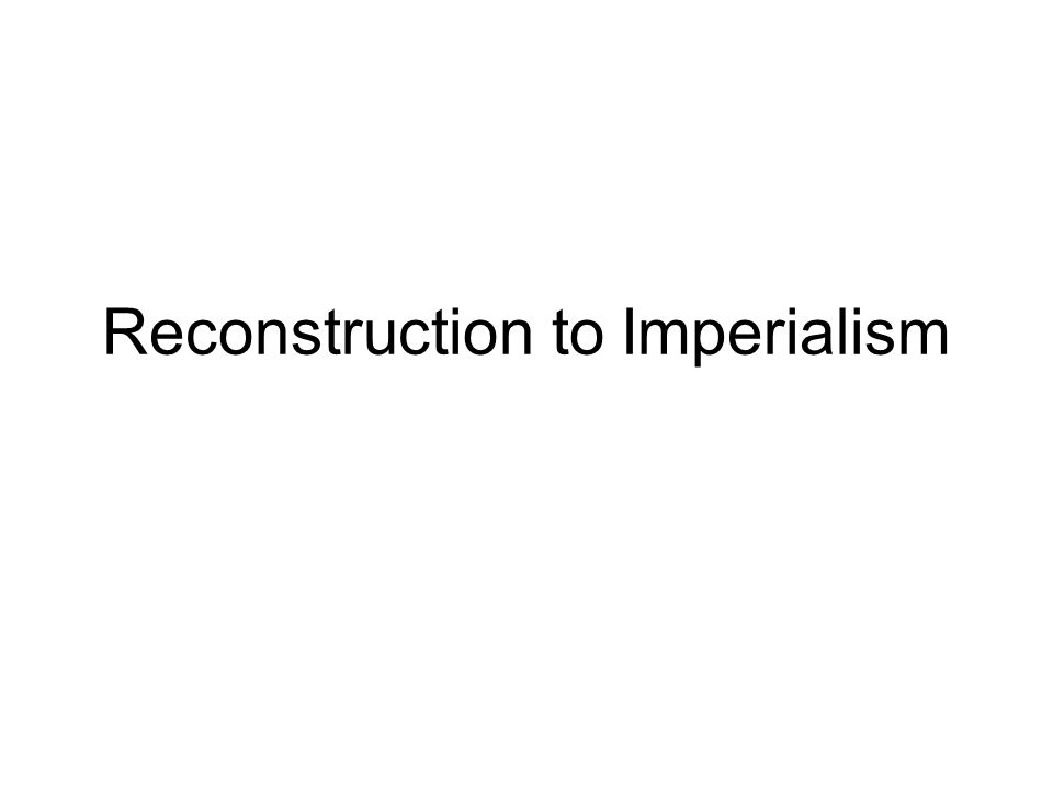 Reconstruction to Imperialism