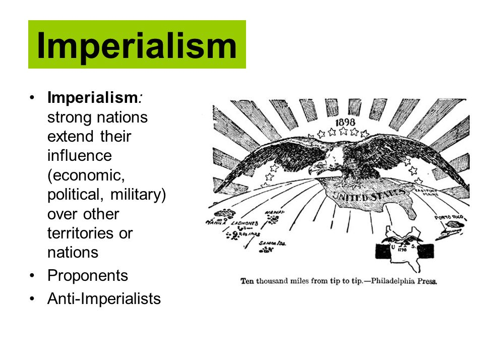 Imperialism Imperialism: strong nations extend their influence (economic, political, military) over other territories or nations.