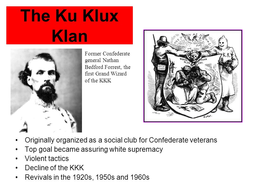The Ku Klux Klan Former Confederate general Nathan Bedford Forrest, the first Grand Wizard of the KKK.