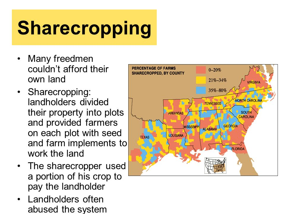 Sharecropping Many freedmen couldn't afford their own land