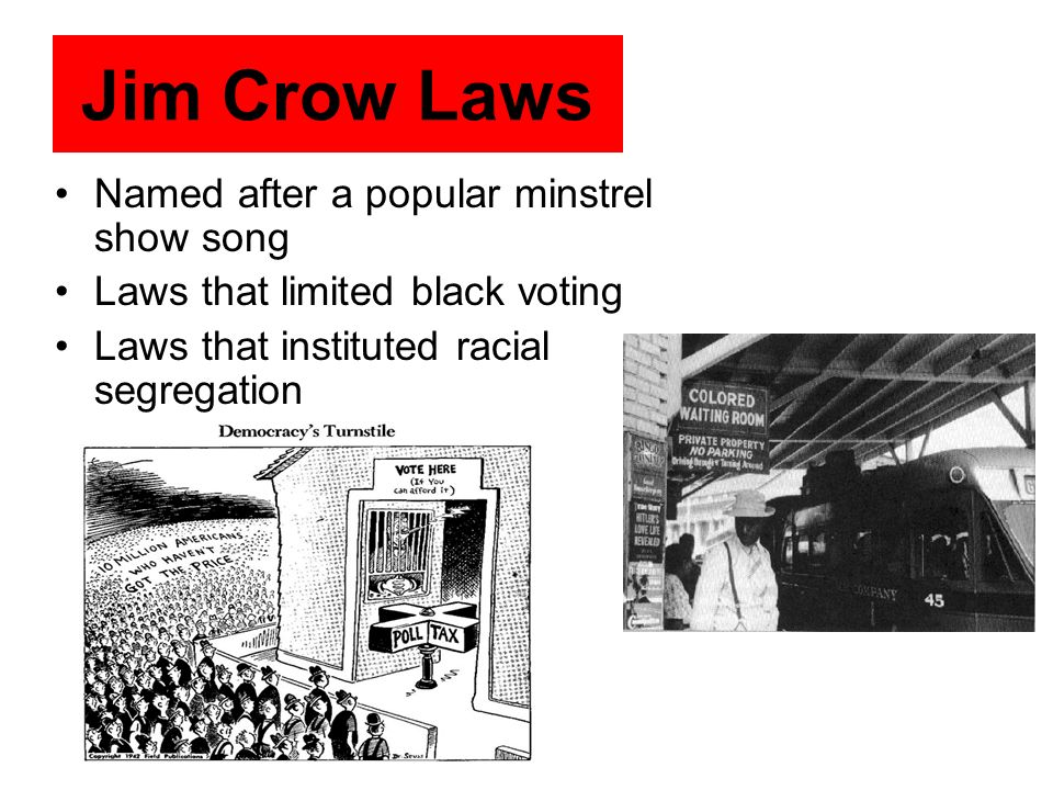 Jim Crow Laws Named after a popular minstrel show song