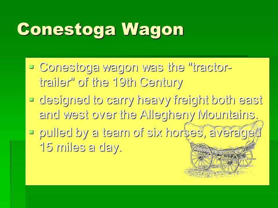 Conestoga Wagon Conestoga wagon was the tractor-trailer of the 19th Century.