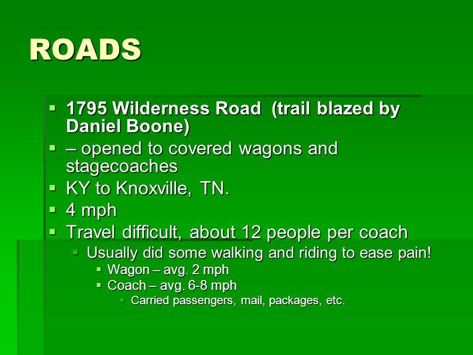 ROADS 1795 Wilderness Road (trail blazed by Daniel Boone)
