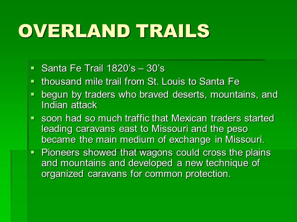 OVERLAND TRAILS Santa Fe Trail 1820's – 30's