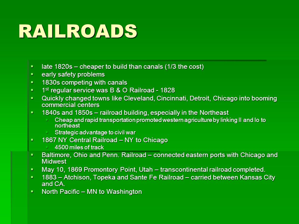 RAILROADS late 1820s – cheaper to build than canals (1/3 the cost)