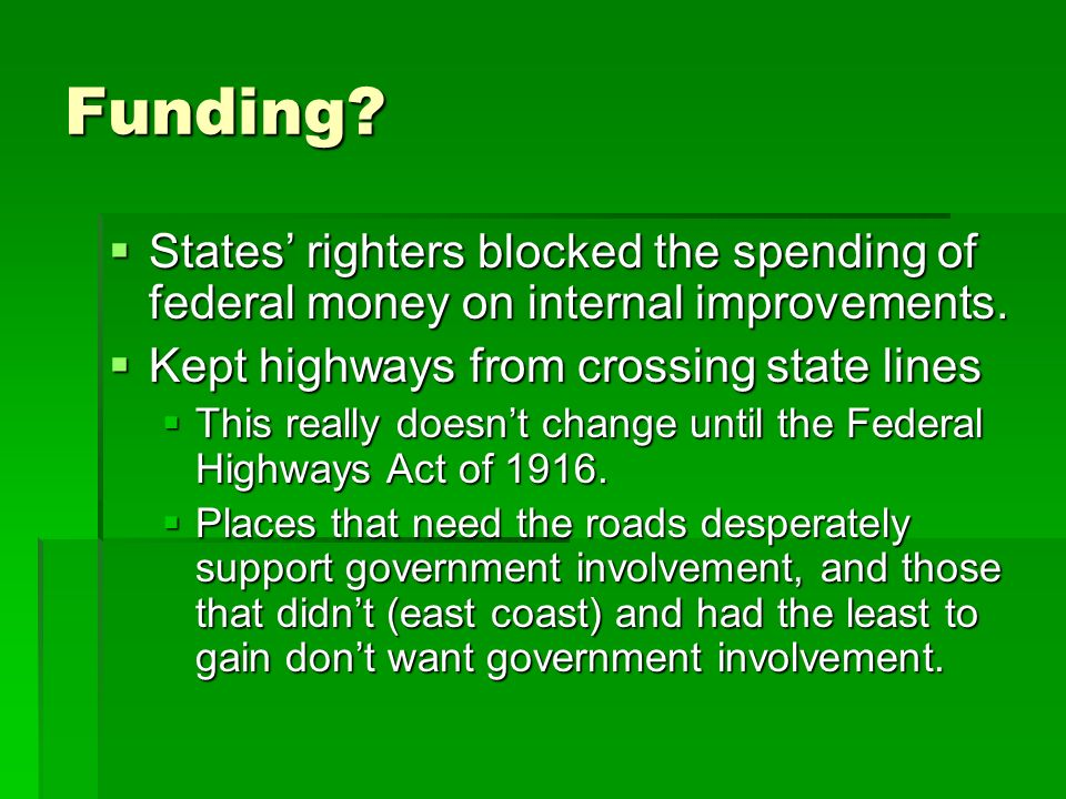 Funding States' righters blocked the spending of federal money on internal improvements. Kept highways from crossing state lines.