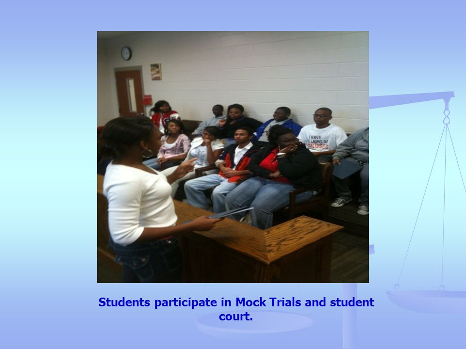 Students participate in Mock Trials and student court.