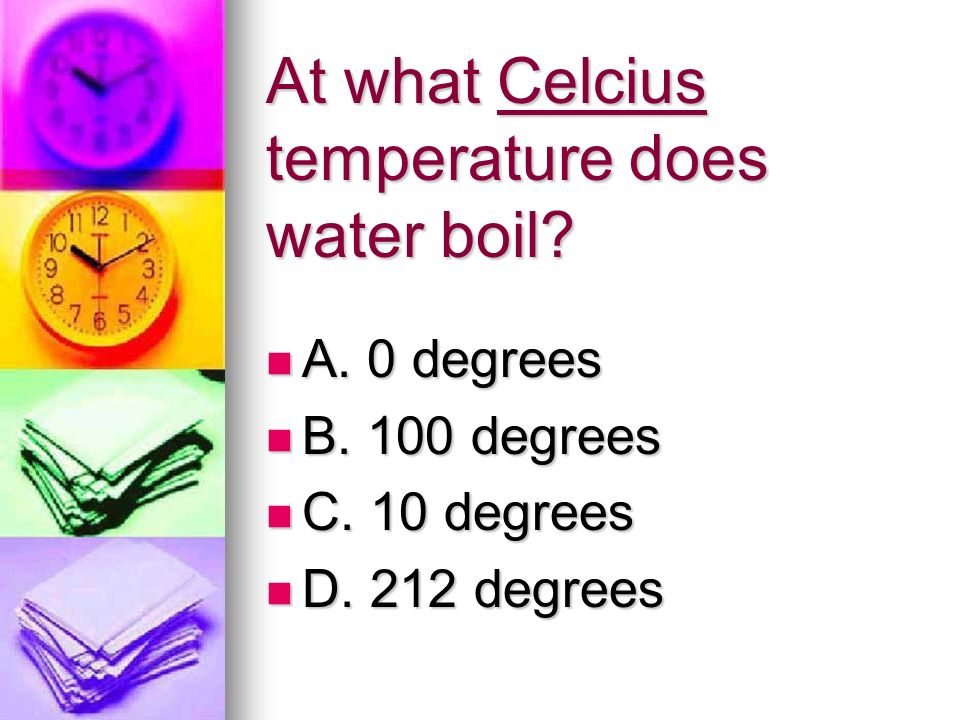At what Celcius temperature does water boil