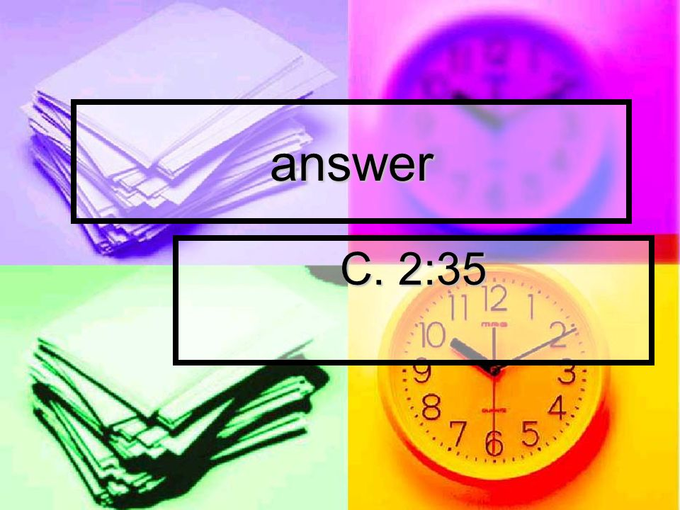 answer C. 2:35