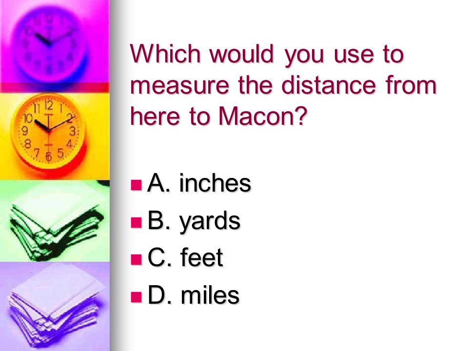 Which would you use to measure the distance from here to Macon