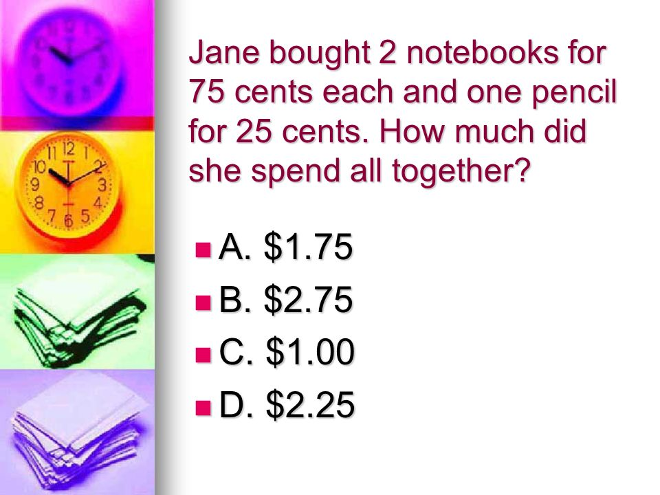 Jane bought 2 notebooks for 75 cents each and one pencil for 25 cents