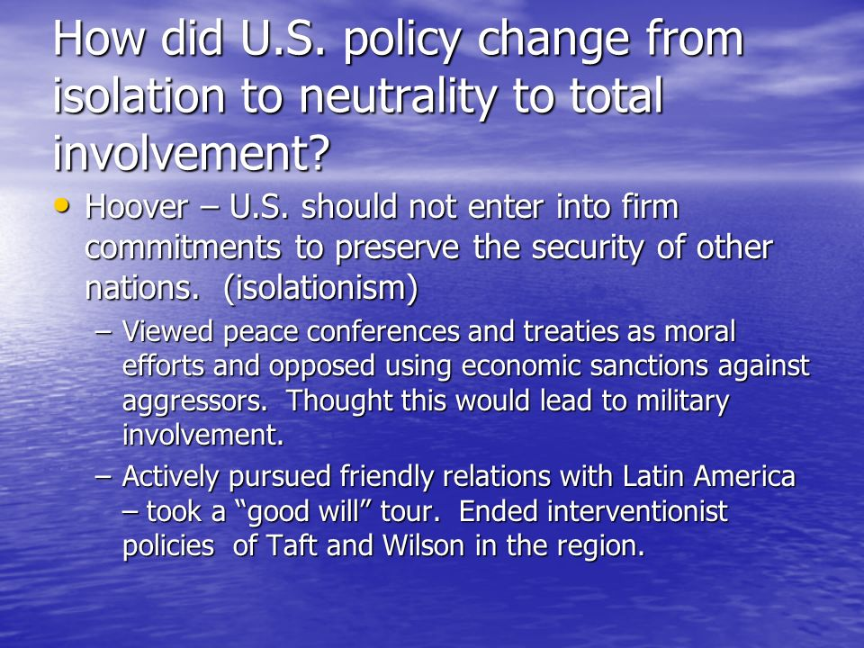 How did U.S. policy change from isolation to neutrality to total involvement