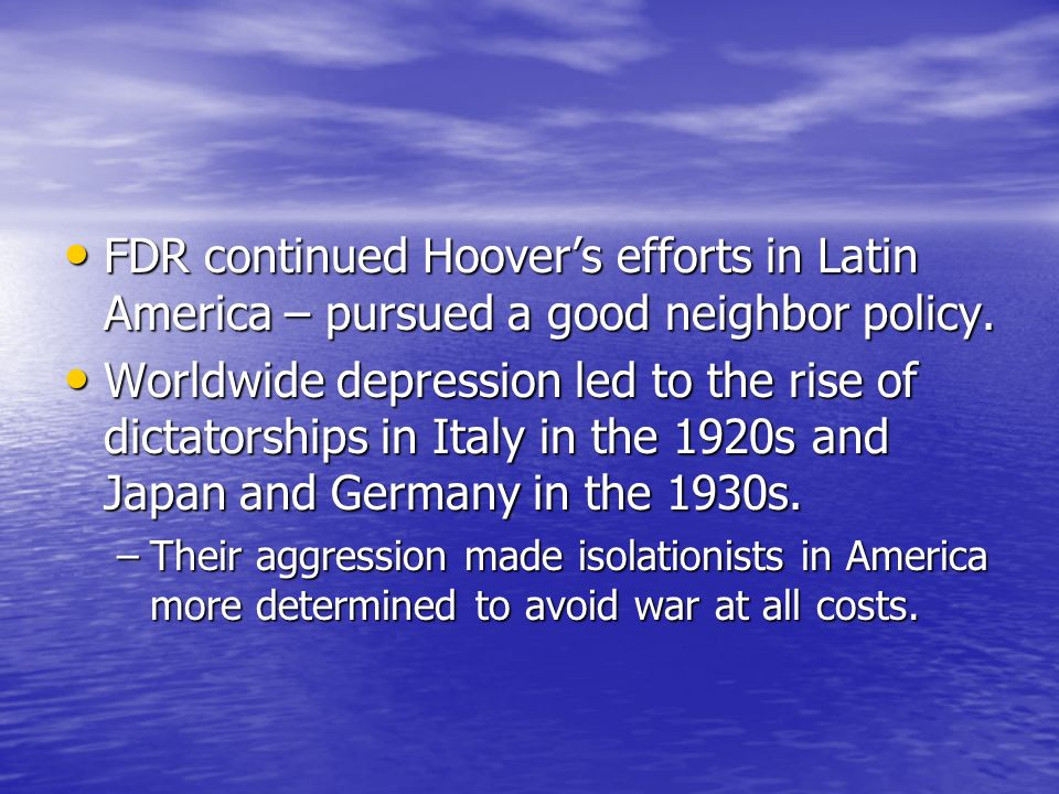 FDR continued Hoover's efforts in Latin America – pursued a good neighbor policy.