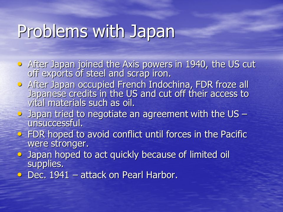 Problems with Japan After Japan joined the Axis powers in 1940, the US cut off exports of steel and scrap iron.