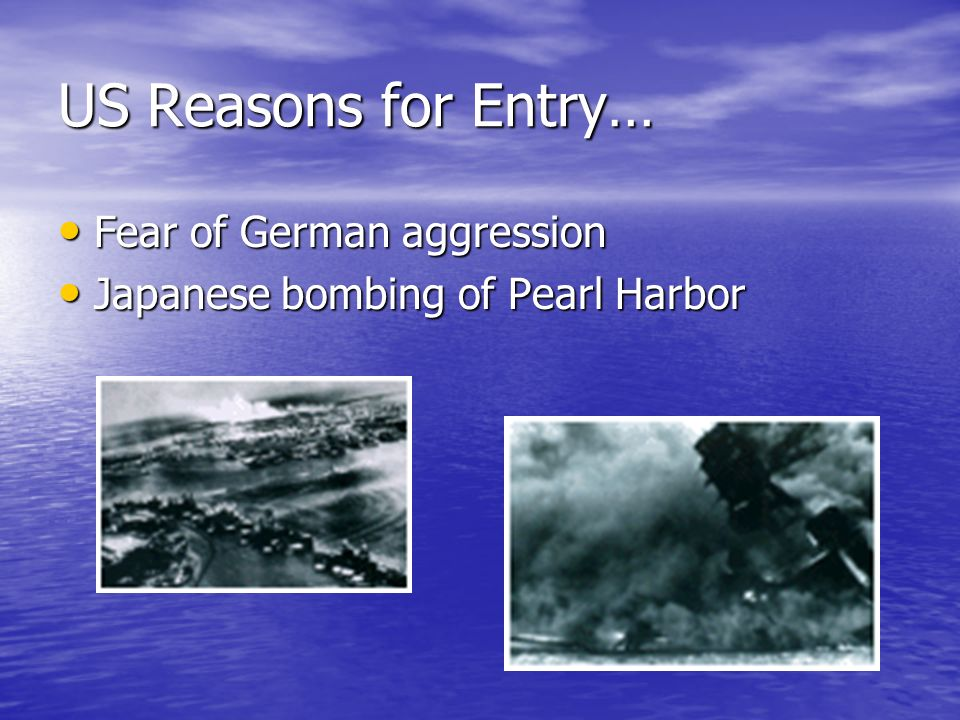US Reasons for Entry… Fear of German aggression