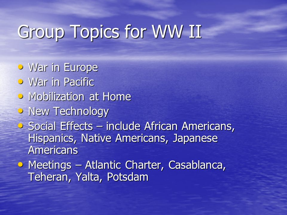 Group Topics for WW II War in Europe War in Pacific