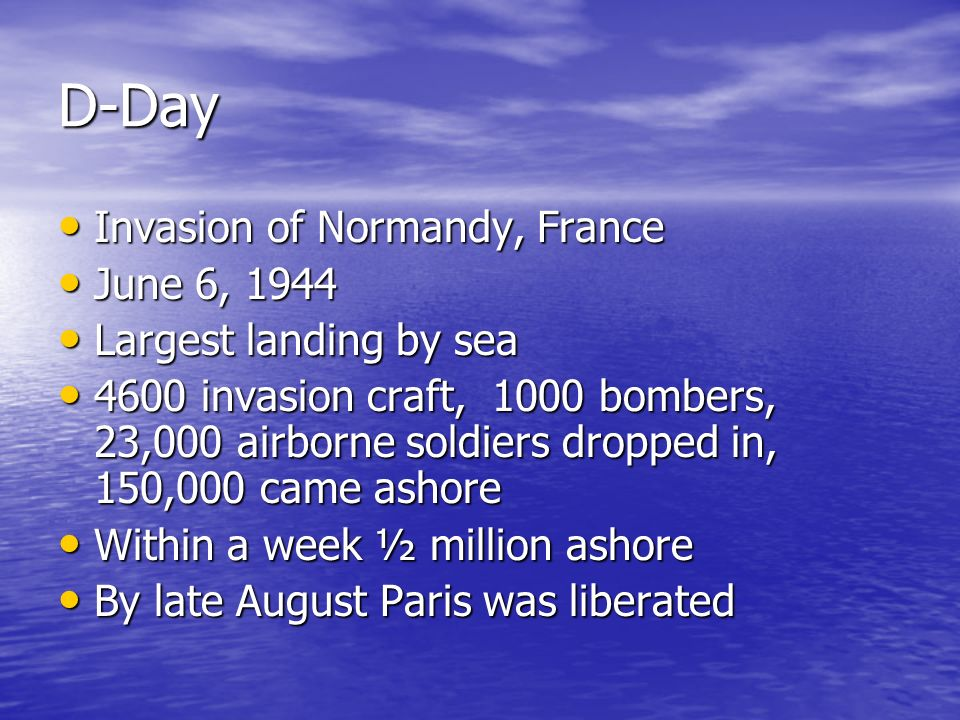 D-Day Invasion of Normandy, France June 6, 1944 Largest landing by sea