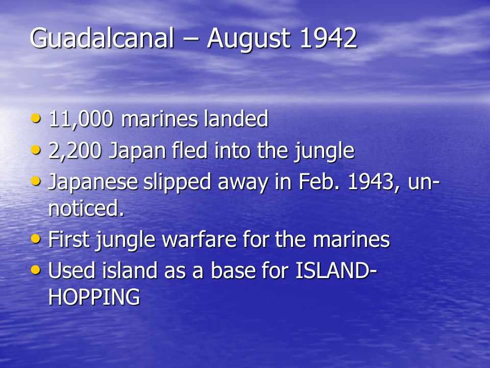 Guadalcanal – August 1942 11,000 marines landed