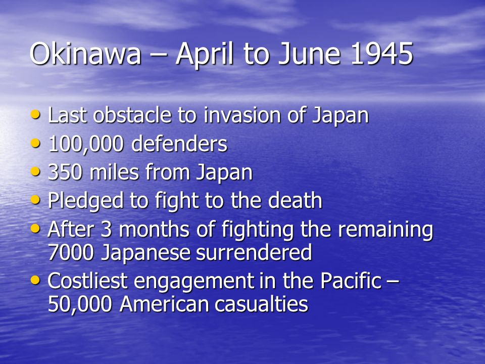Okinawa – April to June 1945 Last obstacle to invasion of Japan
