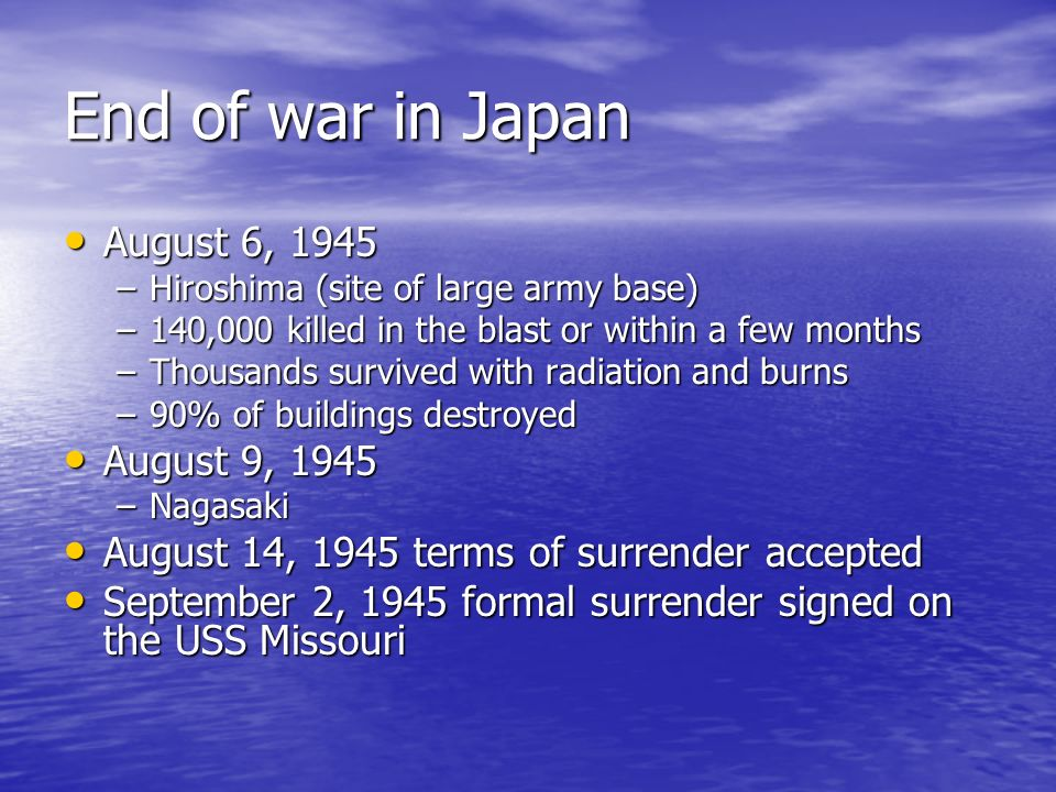End of war in Japan August 6, 1945 August 9, 1945