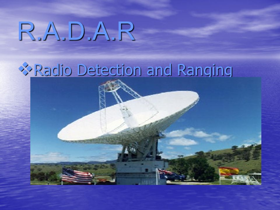 R.A.D.A.R Radio Detection and Ranging
