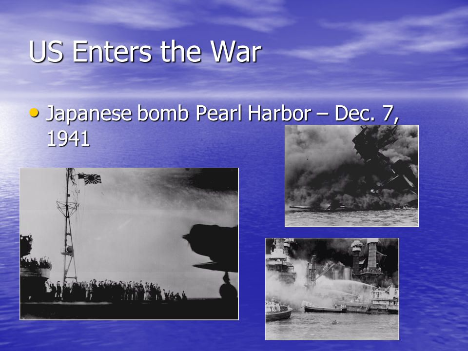US Enters the War Japanese bomb Pearl Harbor – Dec. 7, 1941