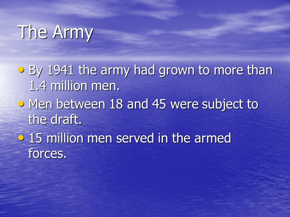 The Army By 1941 the army had grown to more than 1.4 million men.