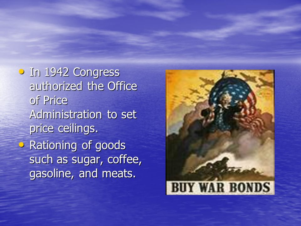 In 1942 Congress authorized the Office of Price Administration to set price ceilings.