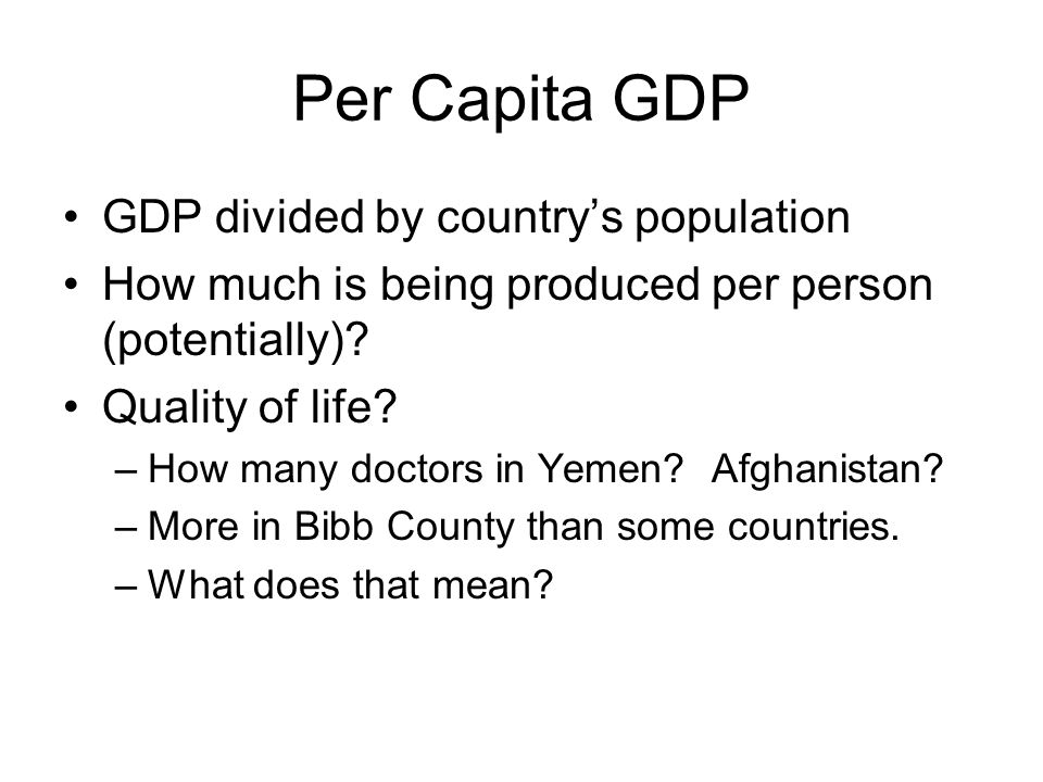 Per Capita GDP GDP divided by country's population
